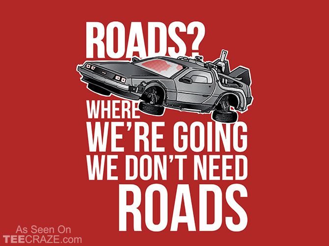 We Don T Need Roads T Shirt Back To The Future Back To The Future Party The Future Movie