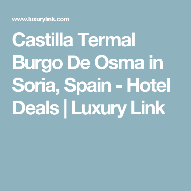 Castilla Termal Burgo De Osma in Soria, Spain - Hotel Deals | Luxury Link
