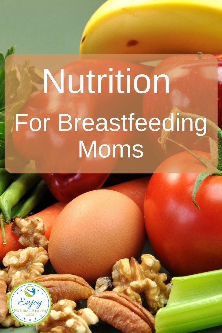 Nutrition For Breastfeeding Moms Enjoy Natural Health Breastfeeding Foods Breastfeeding Nutrition Breastfeeding Moms