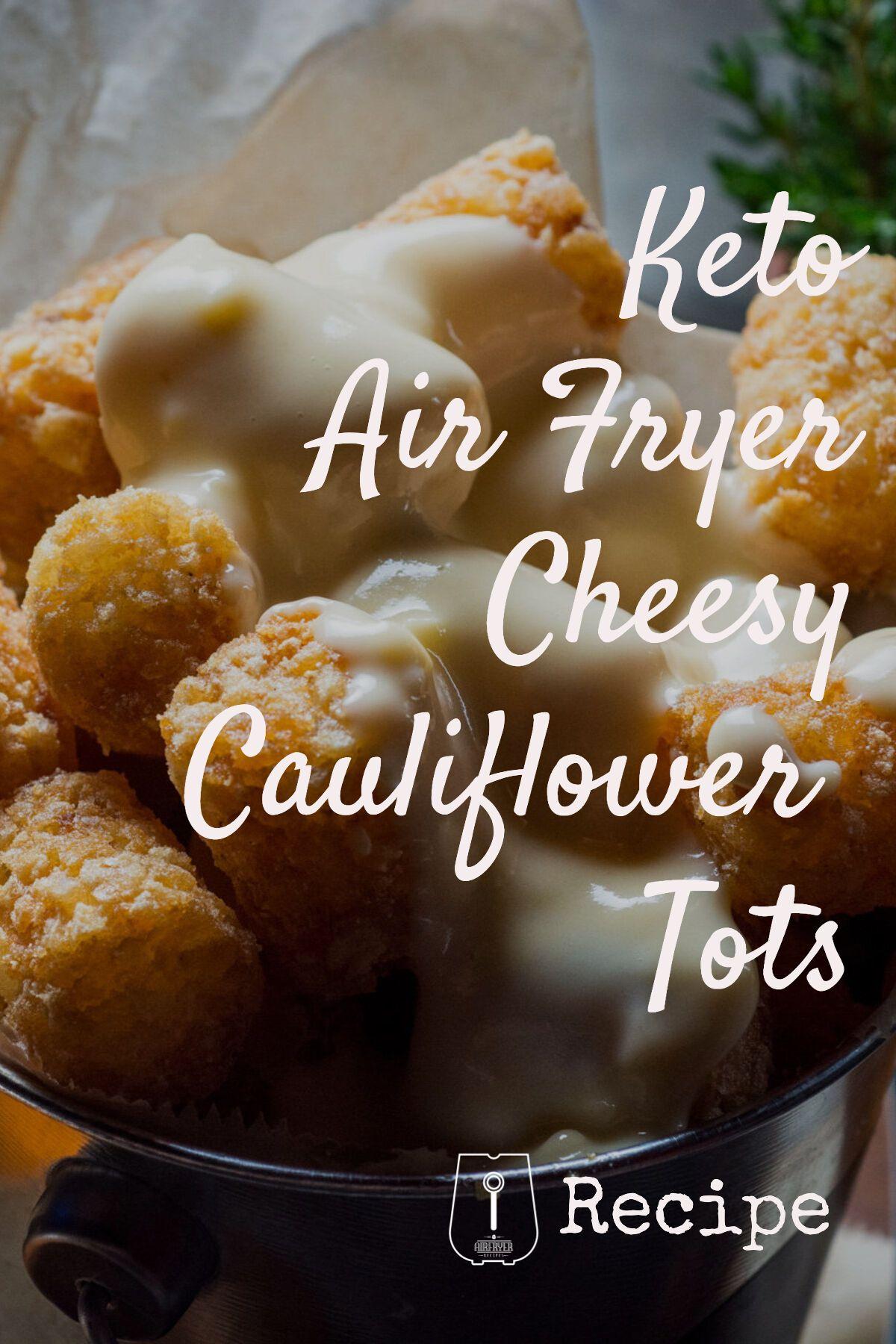 Keto Air Fryer Cheesy Cauliflower Tots Recipe in 2020