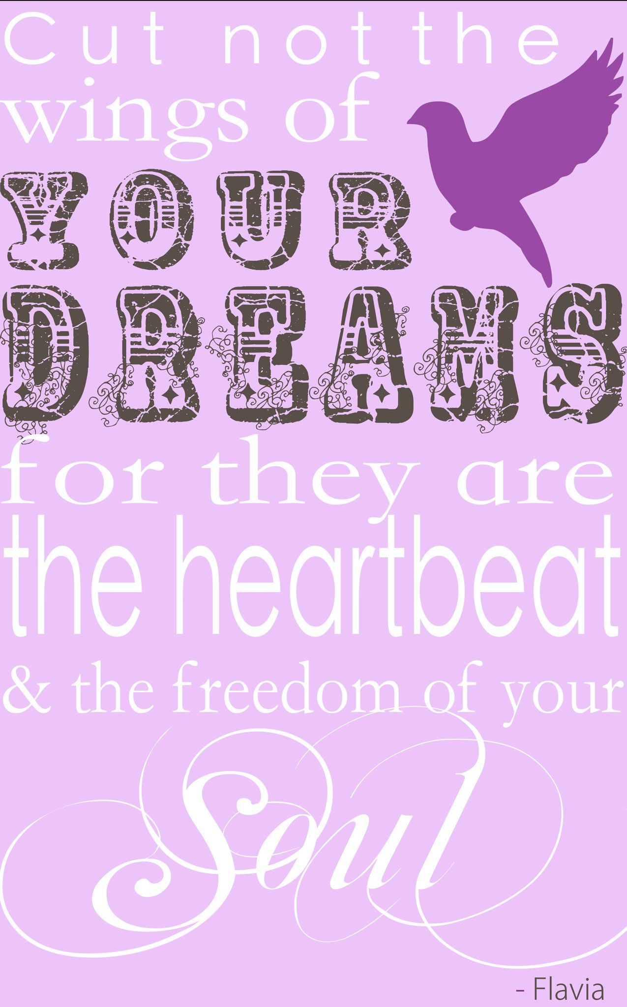 ...Cut not the wings of your dreams...