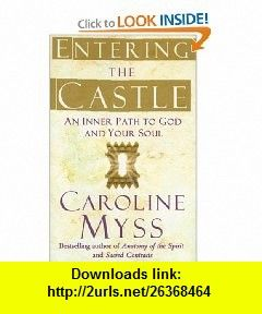 Entering the Castle An Inner Path to God and Your Soul Caroline Myss , ISBN-10: 0743255321  ,  , ASIN: B000WPKBMA , tutorials , pdf , ebook , torrent , downloads , rapidshare , filesonic , hotfile , megaupload , fileserve