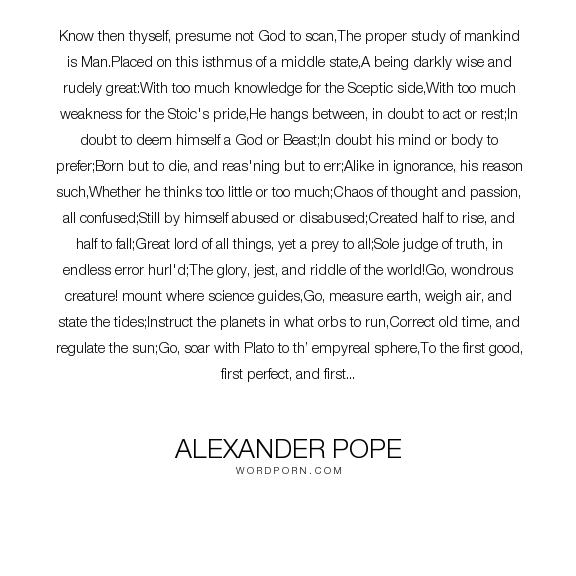 Alexander Pope     Know Then Thyself Presume Not God To Scan
