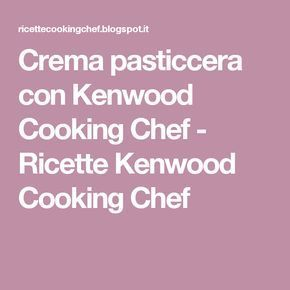 Crema pasticcera con Kenwood Cooking Chef - Ricette Kenwood Cooking ...