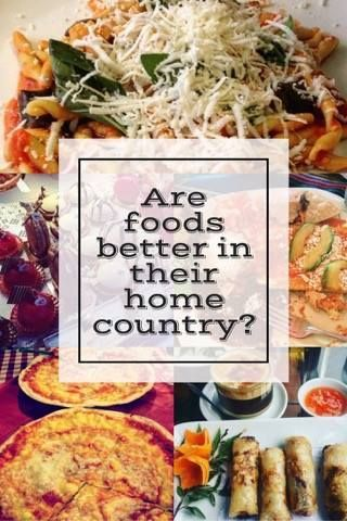 Are Foods Better In Their Home Countries
