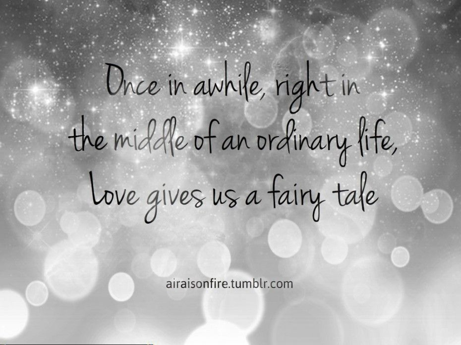 Fairy Tail Love Quotes Once In Awhile Right In The Middle Of An Ordinary Life Love Gives
