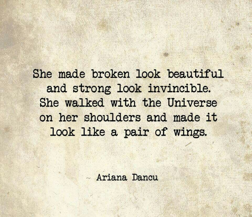 She made broken look beautiful and strong look invincible