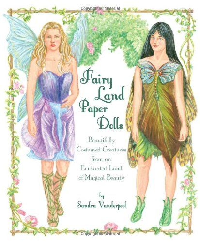 Fairy Land Paper Dolls: Beautifully Costumed Creatures from an Enchanted Land of Magical Beauty by Sandra Vanderpool http://www.amazon.com/dp/1935223453/ref=cm_sw_r_pi_dp_PJWlwb00QVRTY