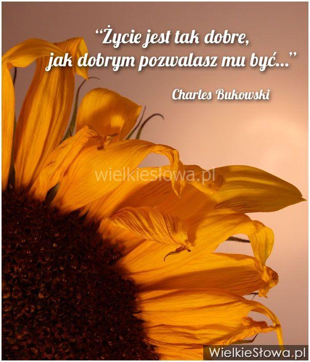 Życie jest tak dobre, jak dobrym... #Bukowski-Charles,  #Życie