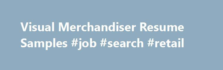Visual Merchandiser Resume Samples #job #search #retail http - job search resume samples