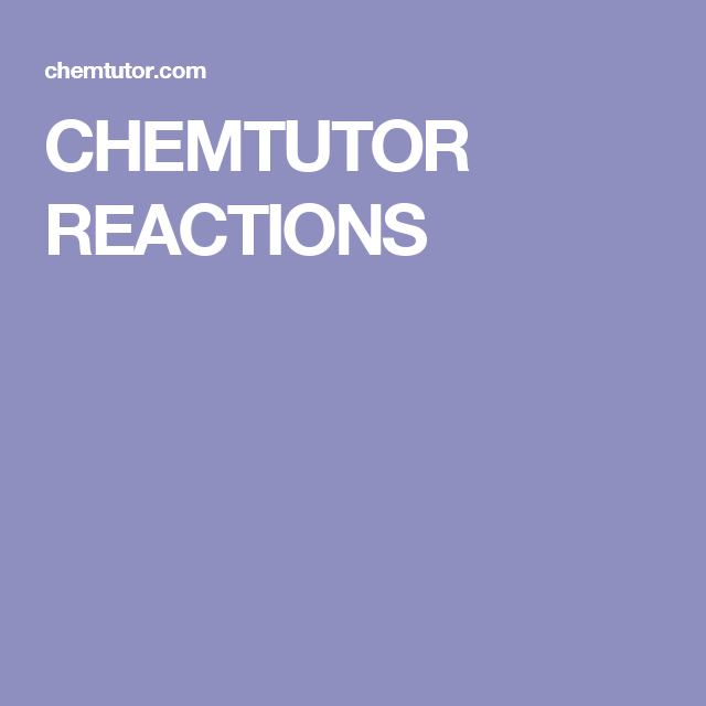 CHEMTUTOR REACTIONS