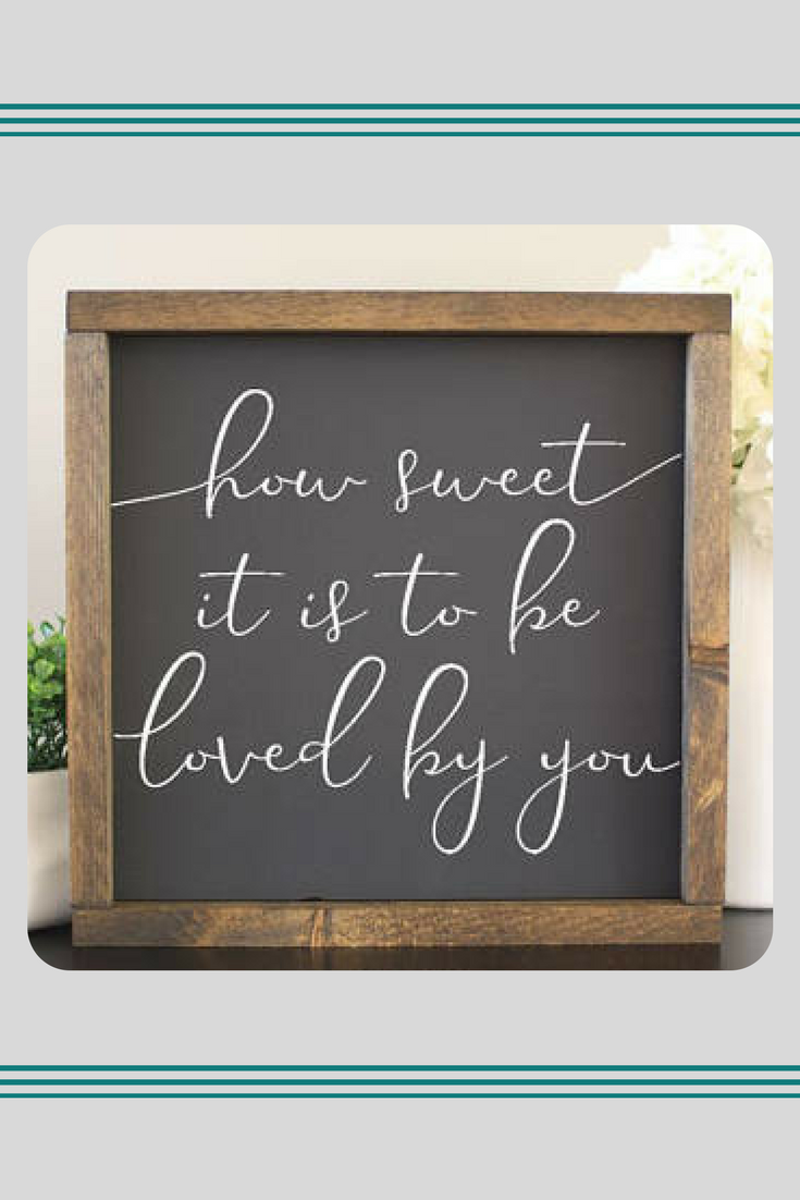 How Sweet It Is To Be Loved By You Farmhouse Style Sign