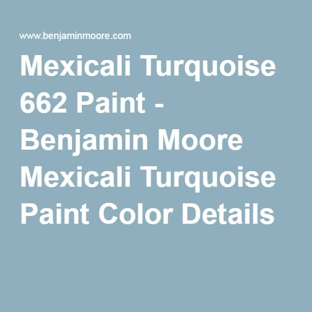 Mexicali Turquoise 662 Paint - Benjamin Moore Mexicali Turquoise Paint Color Details