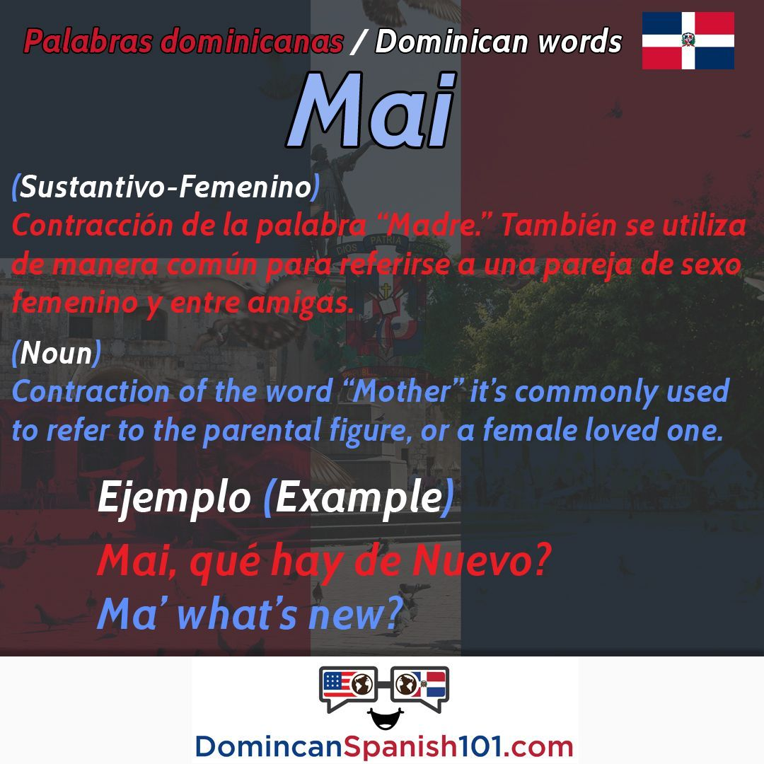 What Does Mai Mean In The Dominican Republic Qué Significa En El Español Dominicano Get Full Definition With Audio Example Used
