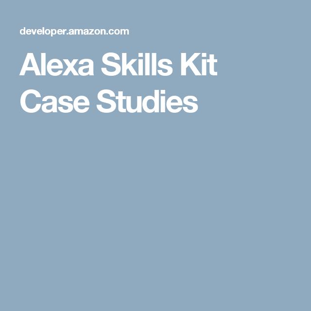 Alexa Skills Kit Case Studies | Alexa | Alexa skills, Case study, Kit