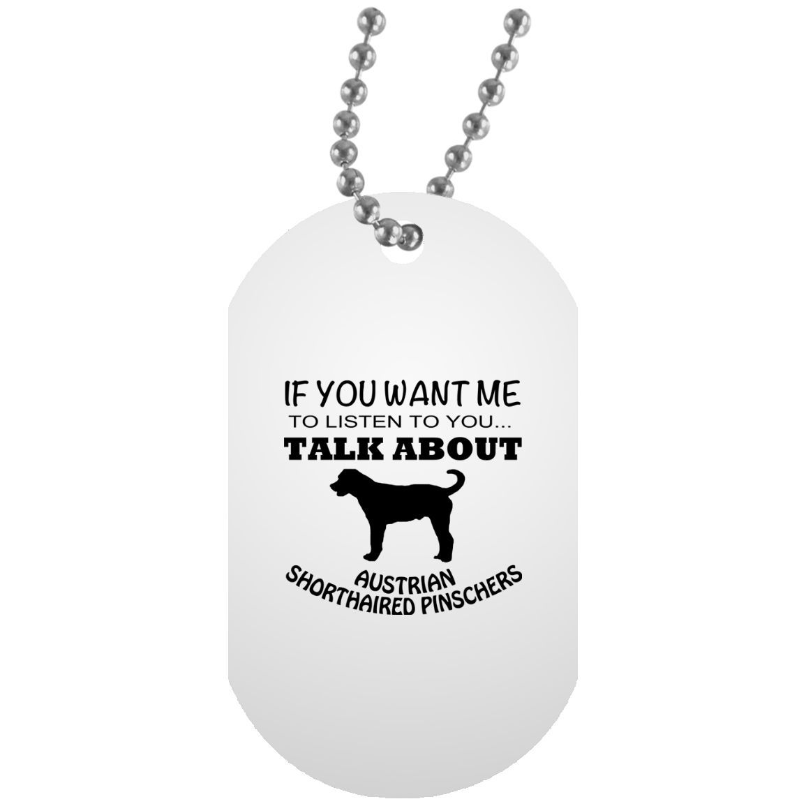 If You Want Me To Listen To You Talk About Australian Shorthaired Pinschers Dog Tag
