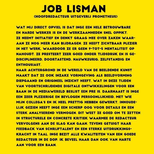 Aanbeveling van Job Lisman, hoofdredacteur Uitgeverij Prometheus, naar aanleiding van mijn werkervaringsplek van vier maanden op hun redactie.