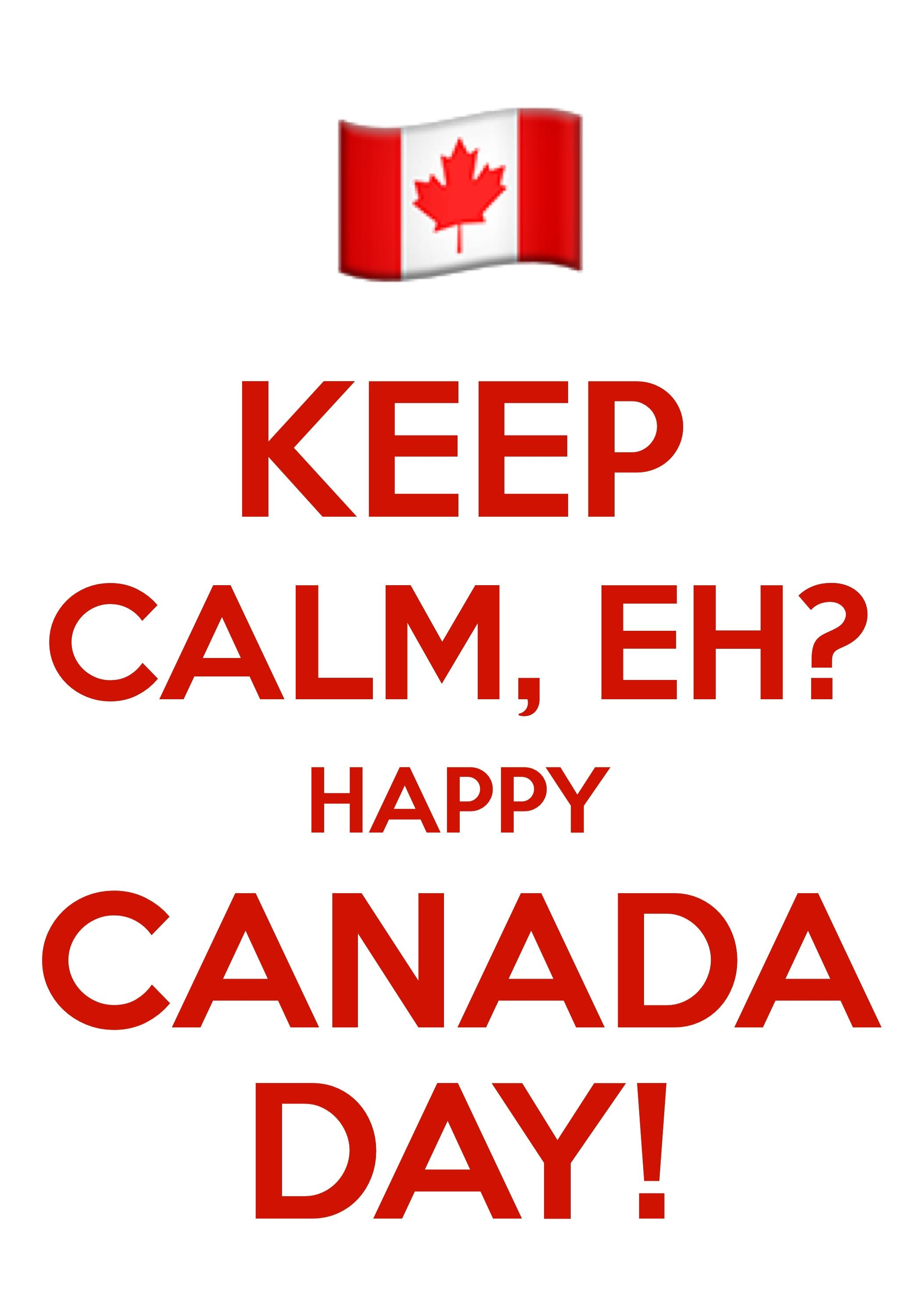 Keep Calm, Eh? Happy Canada Day! / created with Keep Calm and Carry On for iOS #keepcalm #KeepCalmEh #Canada #CanadaDay #eh #HappyCanadaDay