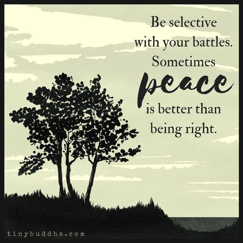 Be Selective With Your Battles Sometimes Peace Is Better Than Being Right Wisdom Quotes Special Quotes Buddhism Quote