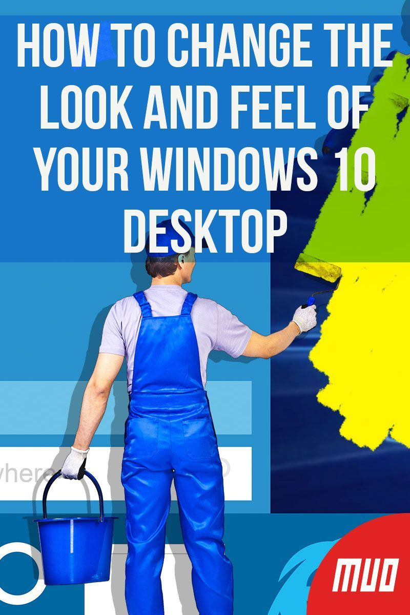 How To Change The Look And Feel Of Your Windows 10 Desktop Windows 10 Windows 10 Hacks Windows