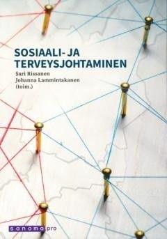 Sosiaali- ja terveysjohtaminen /  Rissanen, Sari ; Lammintakanen, Johanna ; Hujala, Anneli. Sanoma Pro Oy 2017. 3., uudistettu painos