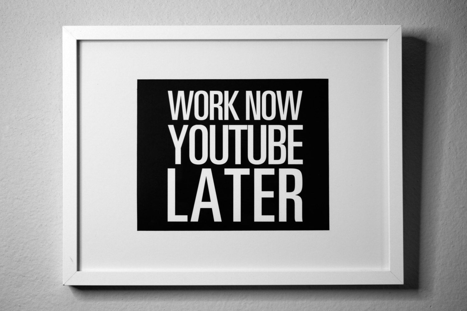 Work NOW YouTube LATER inspirational typography poster