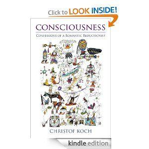 Consciousness: Confessions of a Romantic Reductionist: Christof Koch: Amazon.com: Books
