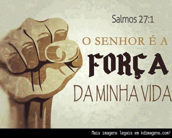 Frases Bíblicas Imagens Gospel: O Senhor é A Força Da Minha Vida (Salmos 27:1)