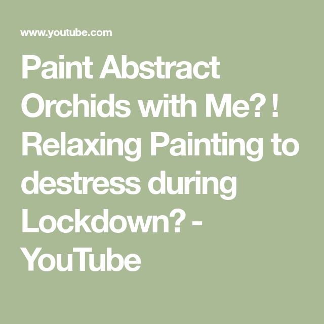 Paint Abstract Orchids With Me Relaxing Painting To Destress During Lockdown Youtube Online Art Classes Destress Abstract