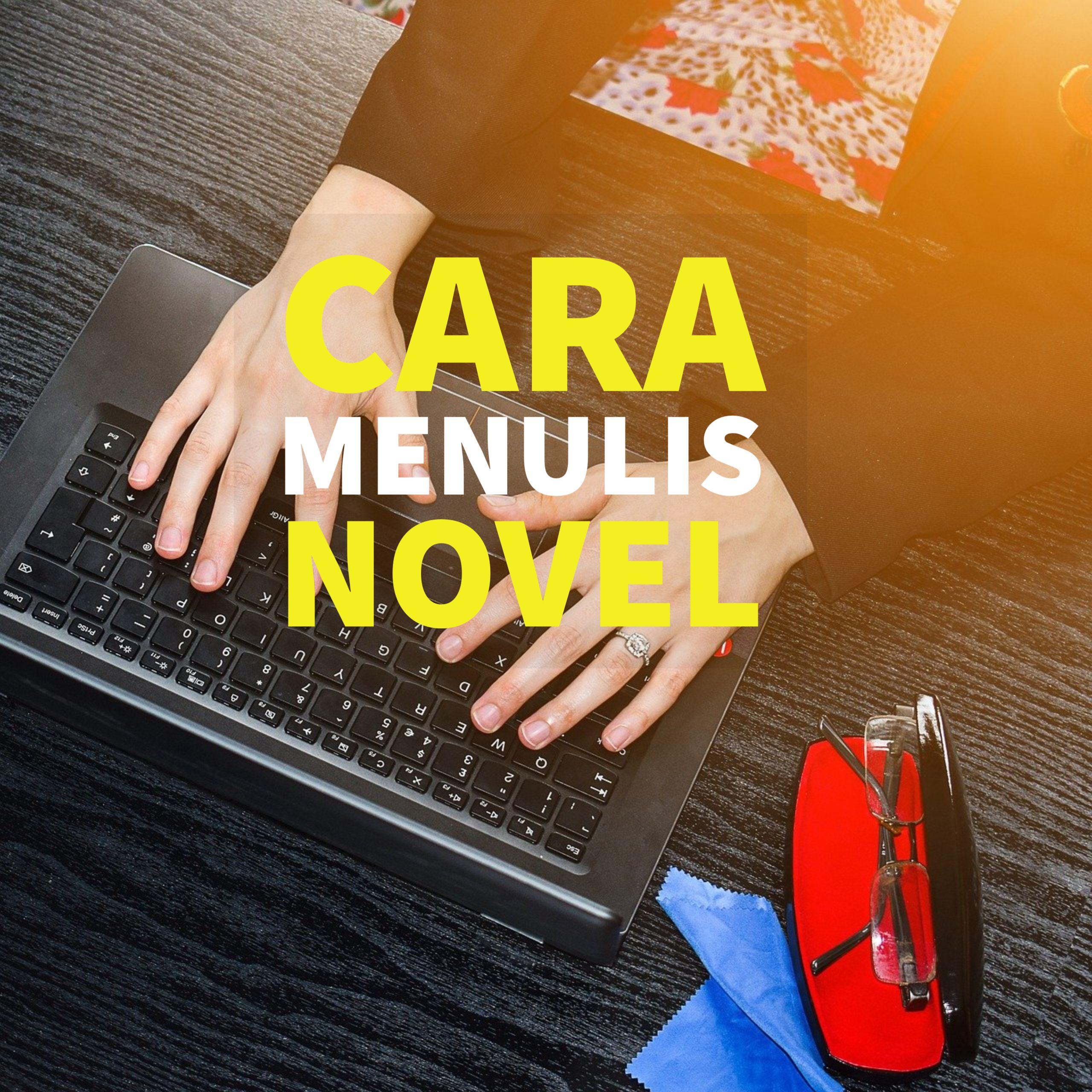 Cara Menulis Novel Bagi Pemula Di 2020 Menjadi Penulis Novel