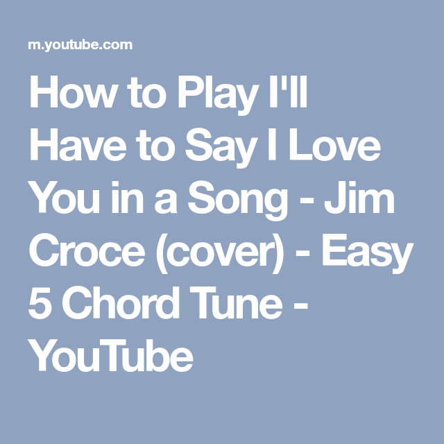 How To Play Ill Have To Say I Love You In A Song Jim Croce Cover