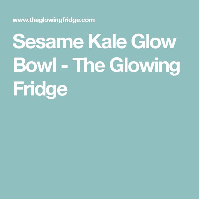 Sesame Kale Glow Bowl - The Glowing Fridge