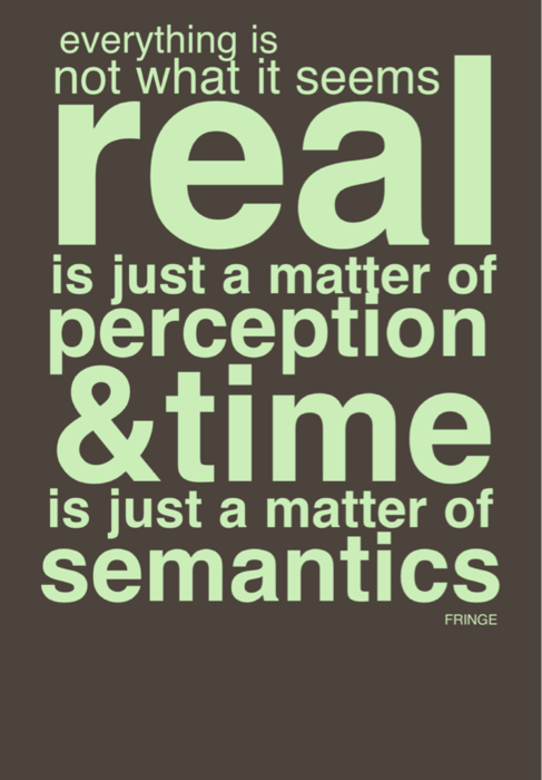 Everything Is Not What It Seems Real Is Just A Matter Of Perception