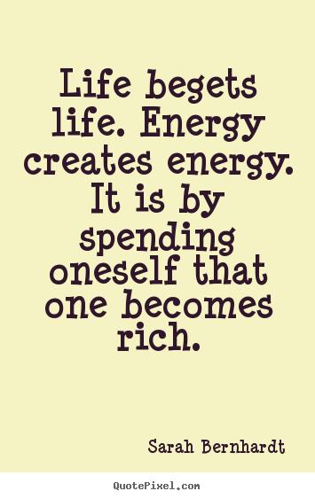 Life Energy Quotes Brilliant Life Begets Lifeenergy Creates Energyit Isspending Oneself