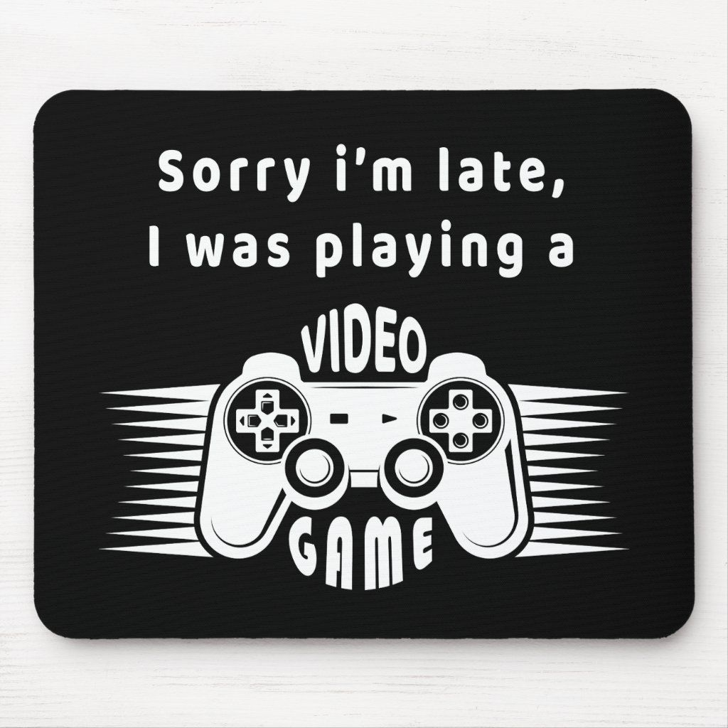 Sorry I Am Late I Was Playing A Video Game Mouse Pad Zazzle Com In 2020 Video Game Quotes Playing Games Quotes Video Game