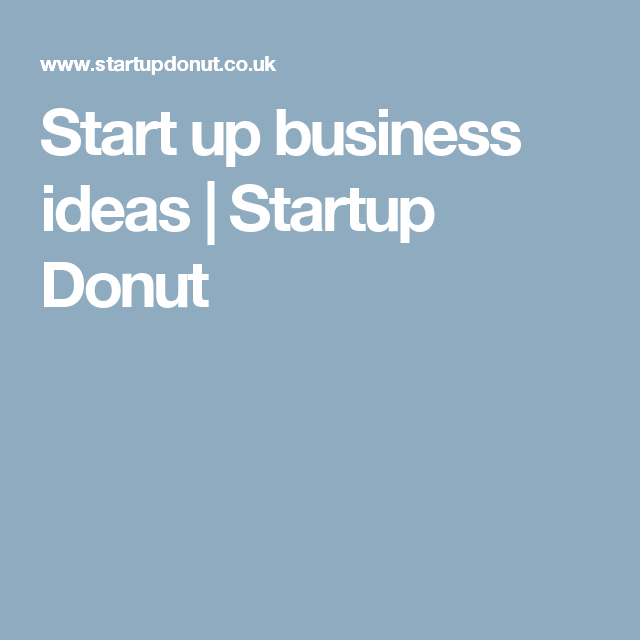 Start Up Business Ideas Startup Donut Starting A Home Business