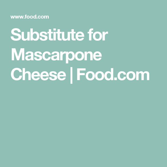 Substitute for Mascarpone Cheese | Food.com
