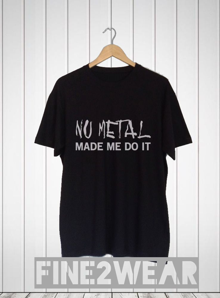 Nu Metal Made Me Do It T Shirt