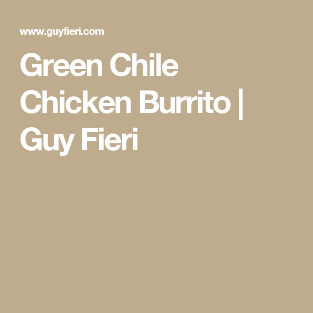 Green Chile Chicken Burrito | Guy Fieri