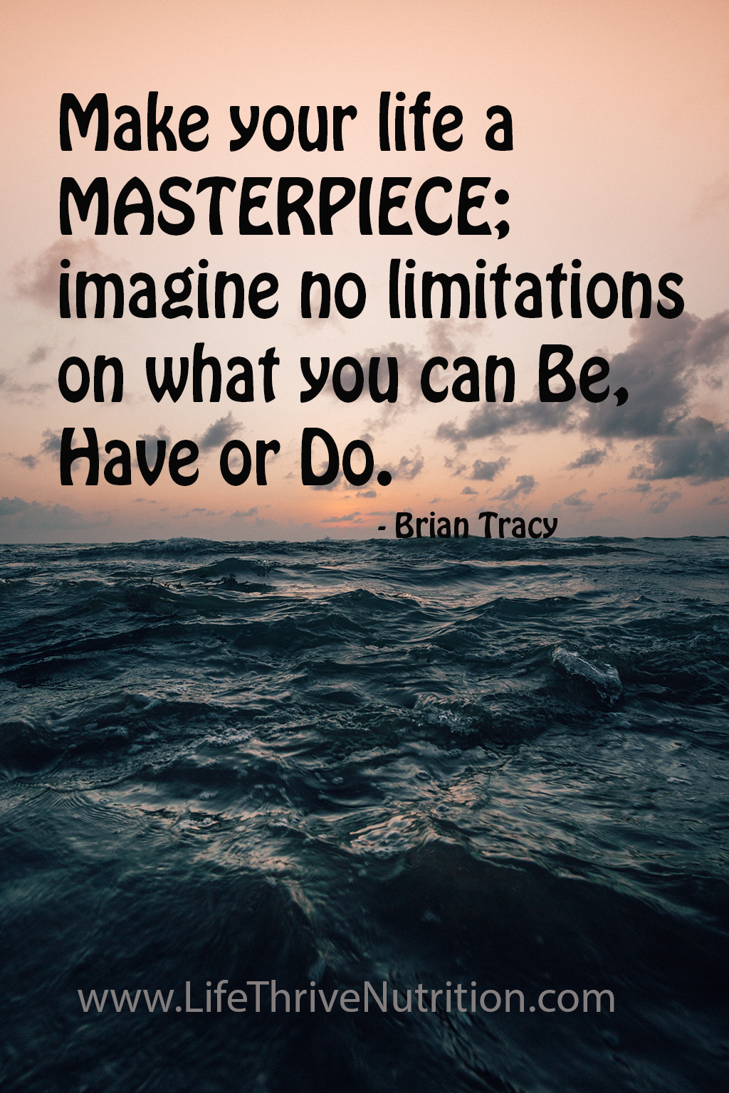 Make your life a Masterpiece; imagine no limitations on