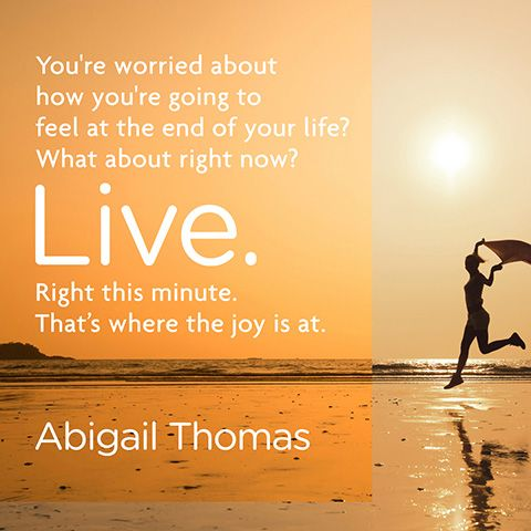 Live In The Moment Quotes Quote About Living In The Moment  Abigail Thomas  Motivational .
