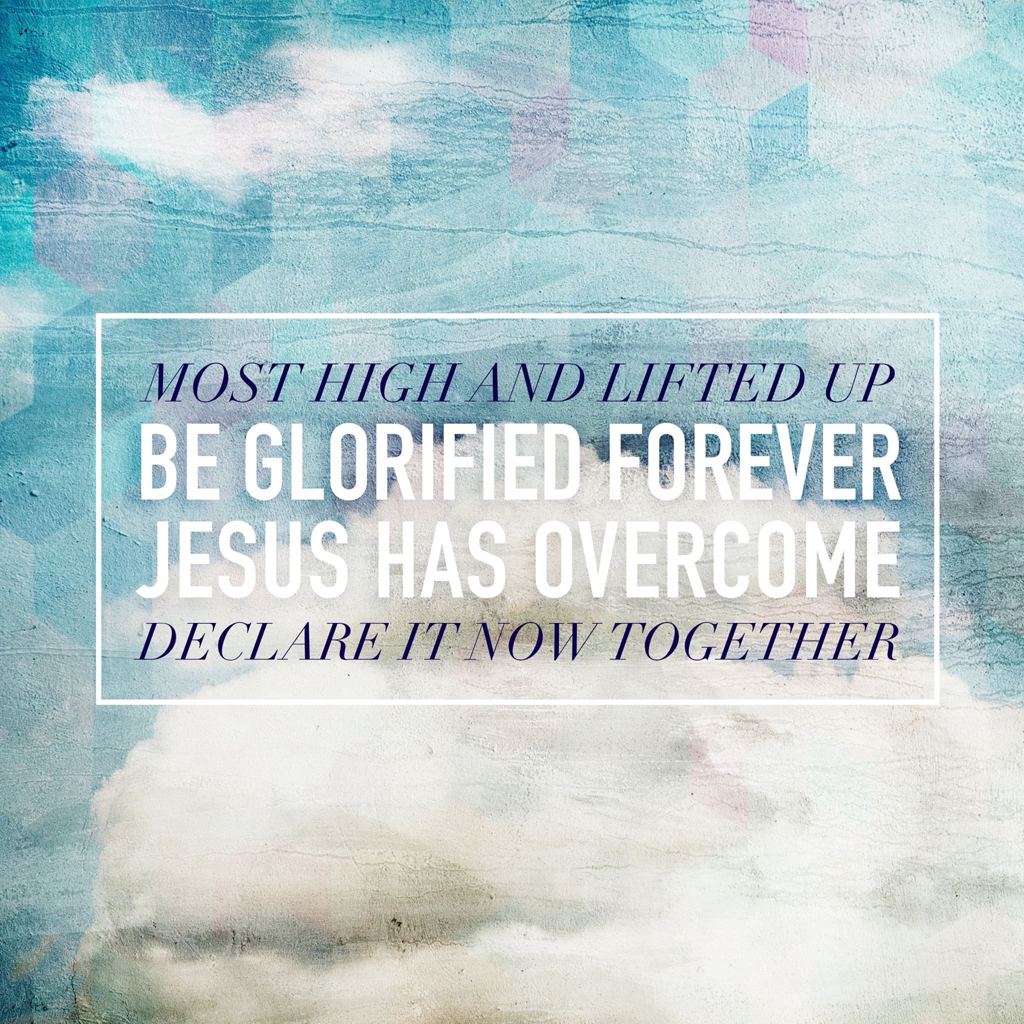 Most high and lifted up be glorified forever jesus has overcome most high and lifted up be glorified forever jesus has overcome declare it now together hexwebz Images