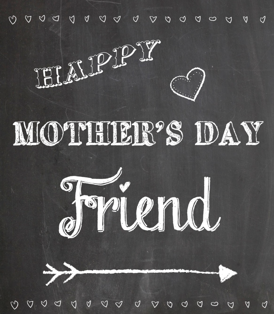 happy mother's day friend. free printable!!!
