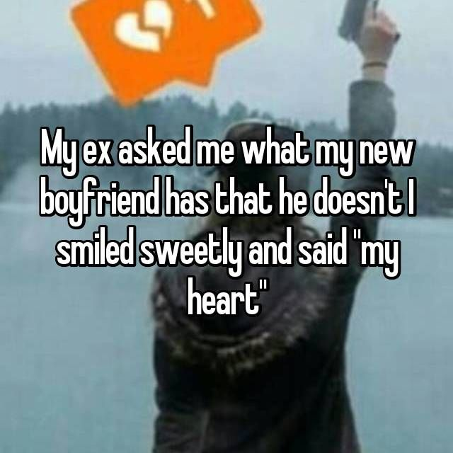 21 Insane Responses From Exes When People Started Dating Someone New Boyfriend Quotes Funny Ex Boyfriend Quotes Ex Boyfriend Humor