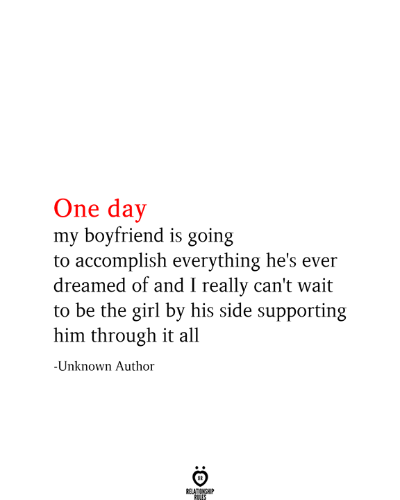 One Day My Boyfriend Is Going To Accomplish Everything My Dreams Quotes My Boyfriend Quotes Boyfriend Quotes