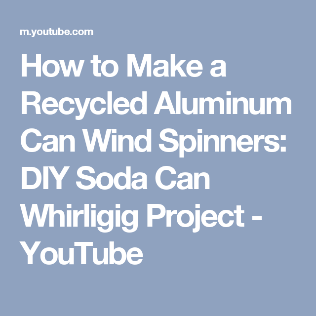 How to Make a Recycled Aluminum Can Wind Spinners: DIY Soda Can ...