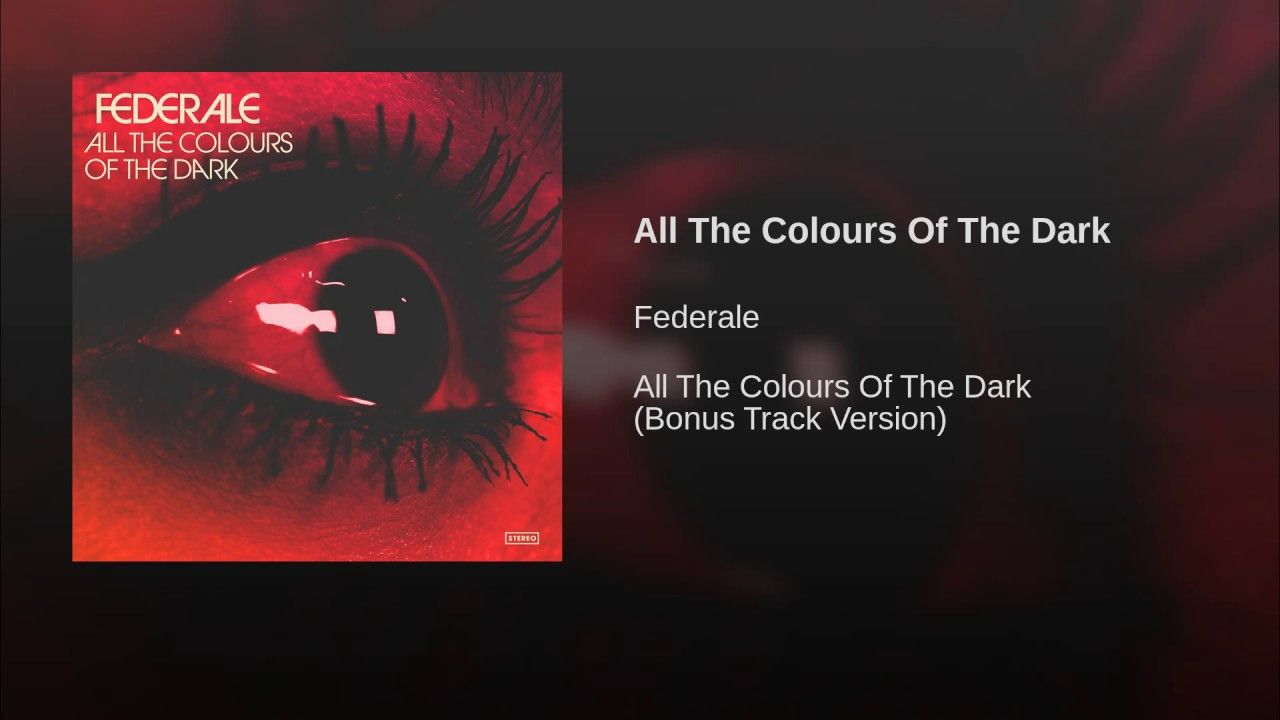 All The Colours Of The Dark Federale All The Colours Of The Dark All The Colors Colours The Darkest