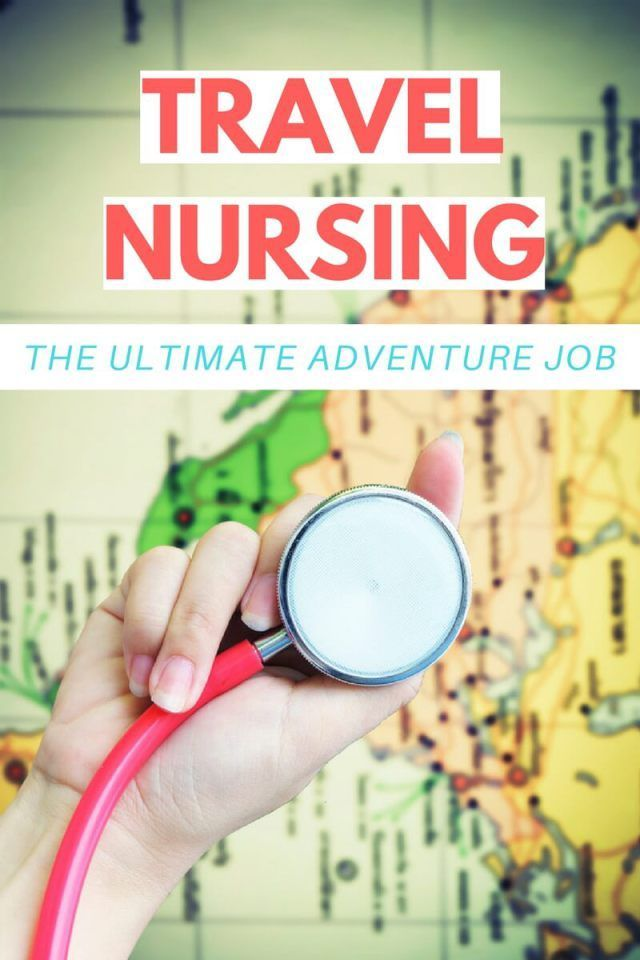 Travel Nursing A Look Into The Ultimate Adventure Job Travel