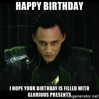 Loki L Happy Birthday I Hope Your Birthday Is Filled With Glorious