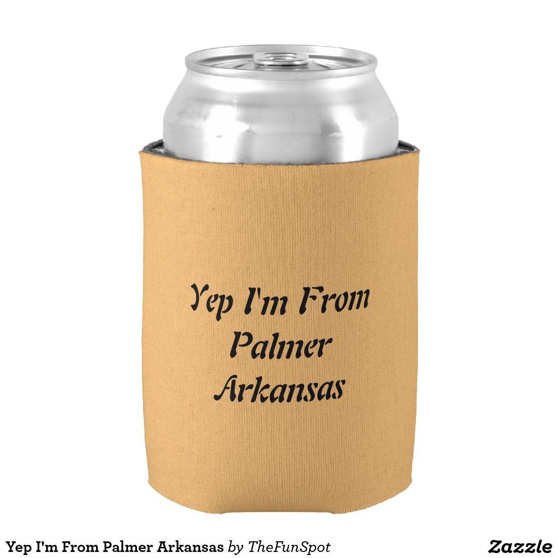Yep I'm From Palmer Arkansas Can Cooler